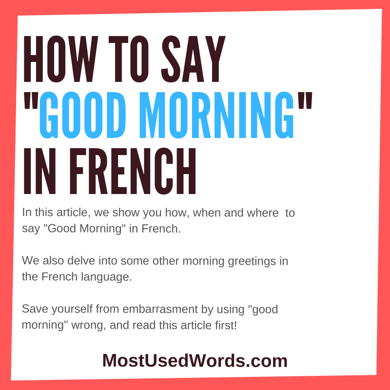 How to Say Good Morning in French - And Other French Morning Greetings.