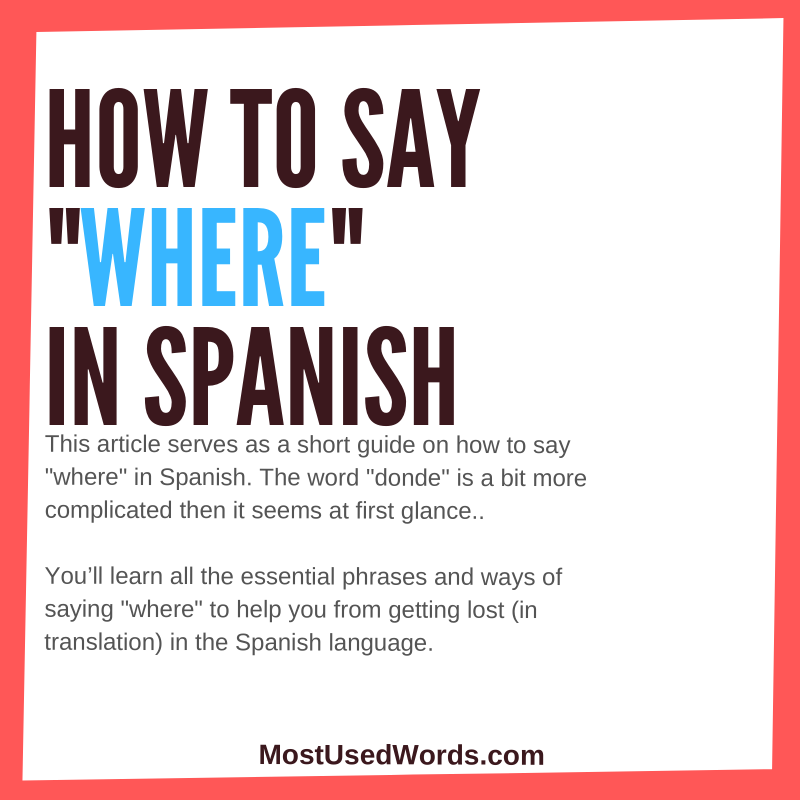 "Learn How to Say ""Where"" in Spanish - You'd Be Nowhere, If You Didn't Know How!"