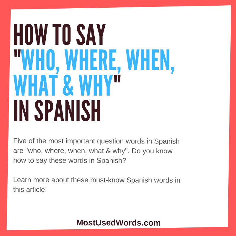 Five Must-Know Words: How to Say Who, What, Where, When, and Why in Spanish