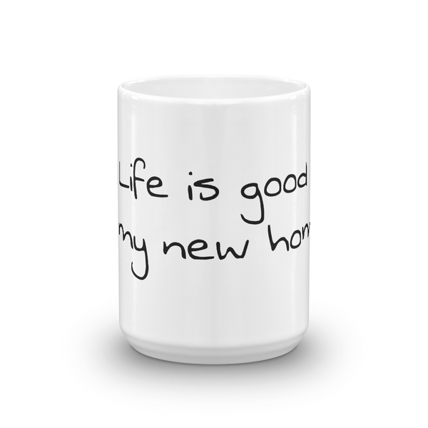 Mug - Life is good in my new home