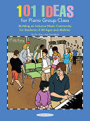 101 Ideas for Piano Group Class: Building an Inclusive Music Community for Students of All Ages and Abilities