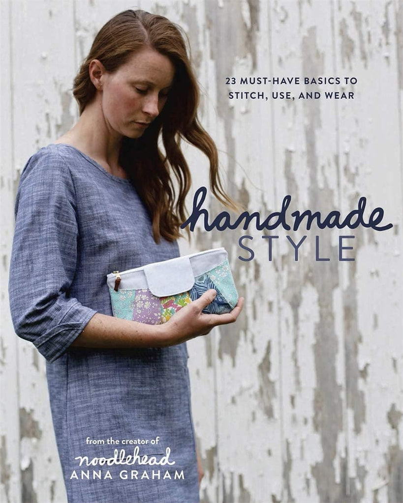 Noodlehead - Handmade Style: 23 Must-Have Basics to Stitch, Use and Wear - Anna Graham