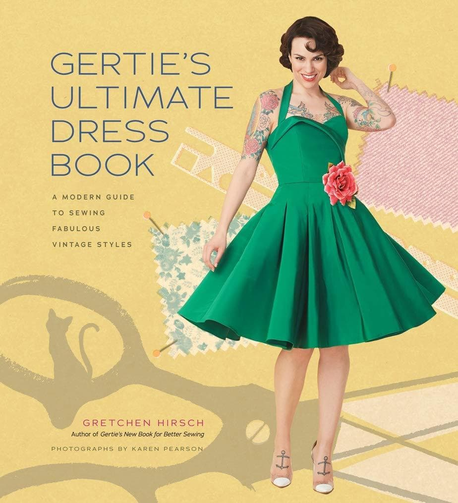 Gertie's Ultimate Dress Book: A Modern Guide to Sewing Fabulous Vintage Styles - Gretchen Hirsch