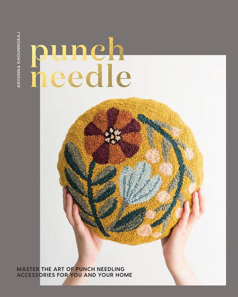 Punch Needle: Master the Art of Punch Needling Accessories for You and Your Home - Arounna Khounnoraj