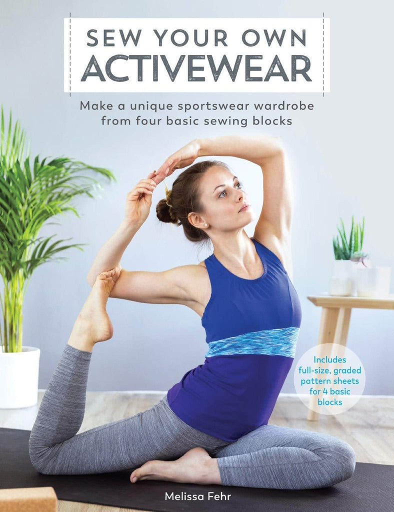 Sew Your Own Activewear: Make a unique sportswear wardrobe from four basic sewing blocks - Melissa Fehr