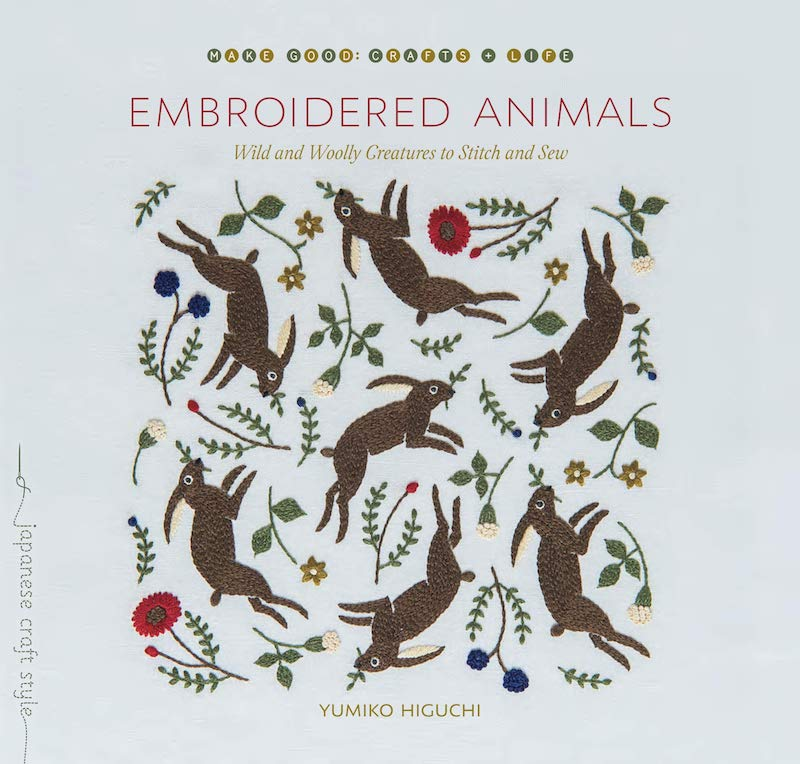 Embroidered Animals: Wild and Woolly Creatures to Stitch and Sew - Yumiko Higuchi