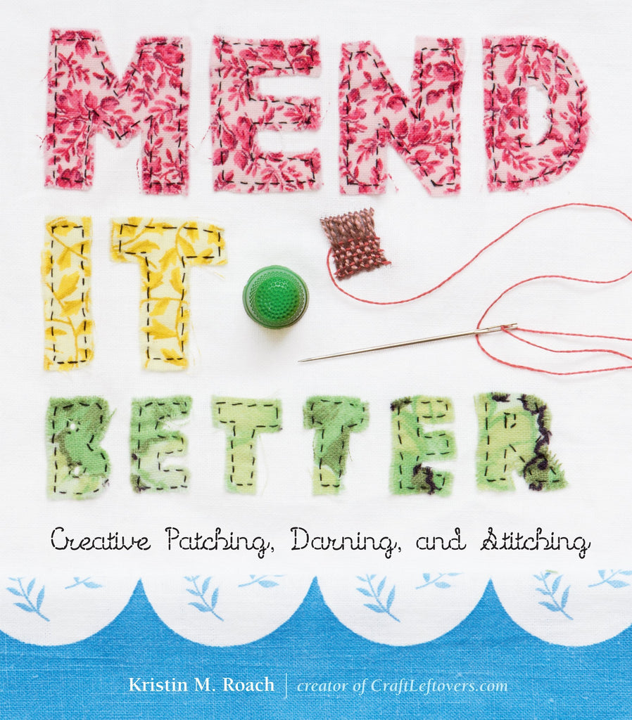 Mend It Better: Creative Patching, Darning and Stitching - Kristin M. Roach