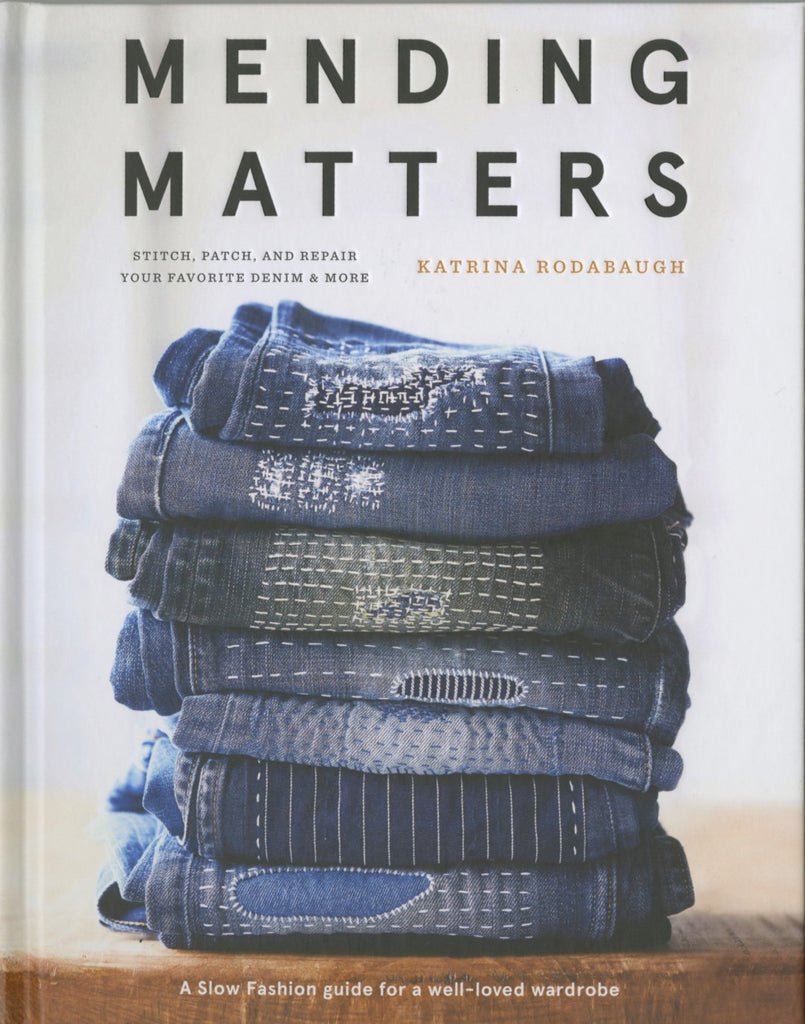 Mending Matters: Stitch, Patch and Repair Your Favorite Denim and More - Katrina Rodabaugh