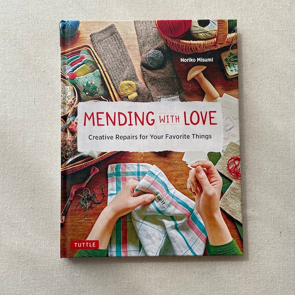Mending with Love: Creative Repairs for Your Favorite Things - Noriko Misumi