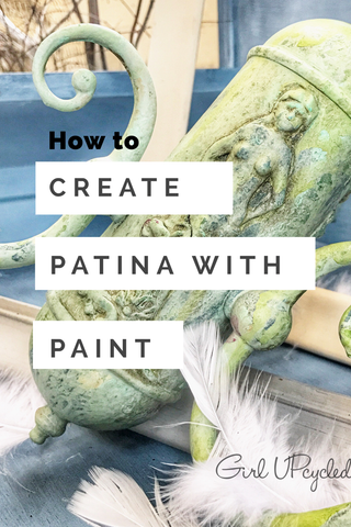 Patina Paint Finish Girl UPcycled Studio