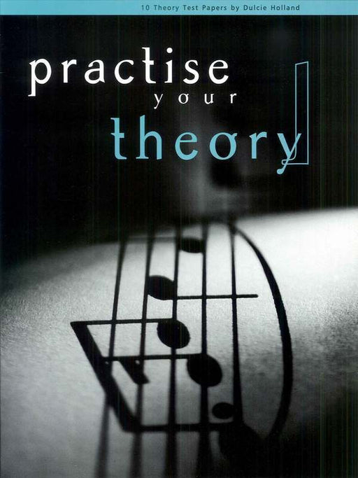 Practise Your Theory by Dulcie Holland