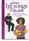 All Time Hit Songs for Ukulele by