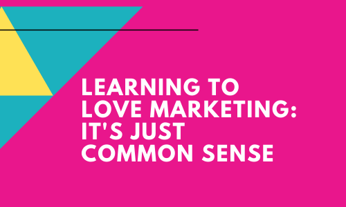 Learning To Love Marketing – It's Just Common Sense