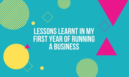 Lessons Learnt In My First Year Of Running A Business