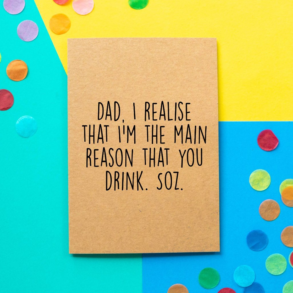 Funny Dad Birthday Card | The Main Reason You Drink-Bettie Confetti