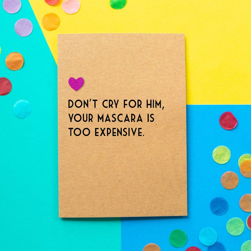 Funny Divorce Card  | Don't Cry For Him, Your Mascara Is Too Expensive - Bettie Confetti
