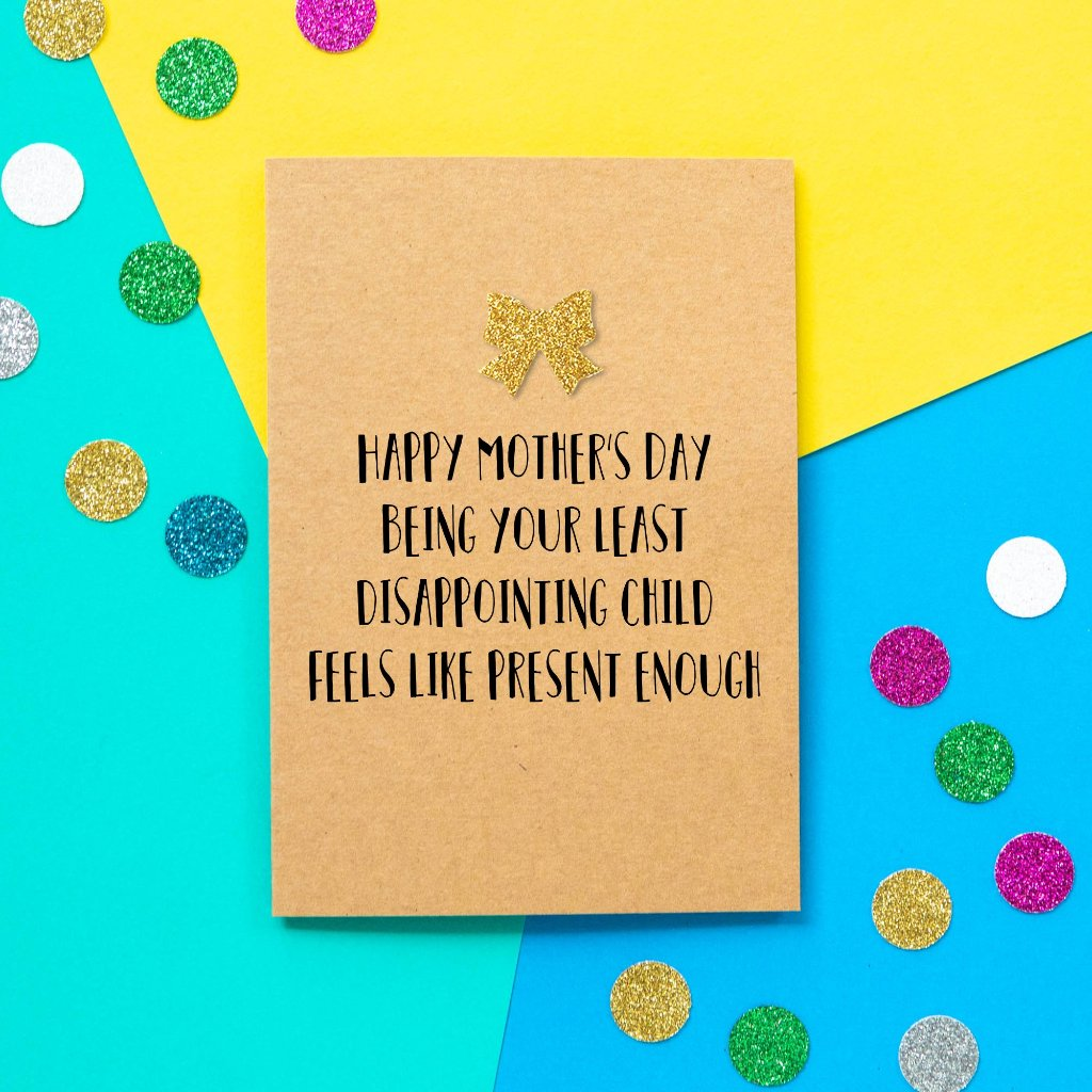 Funny Mothers Day Card | Happy Mother's Day. Being Your Least Disappointing Child Feels Like Present Enough-Bettie Confetti