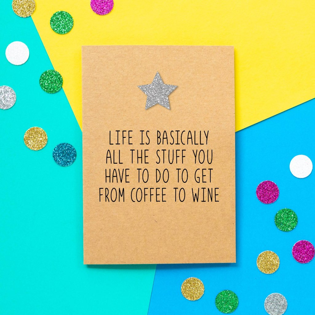 Funny Birthday Card | Life Is Basically All The Stuff You Have To Do To Get From Coffee To Wine - Bettie Confetti