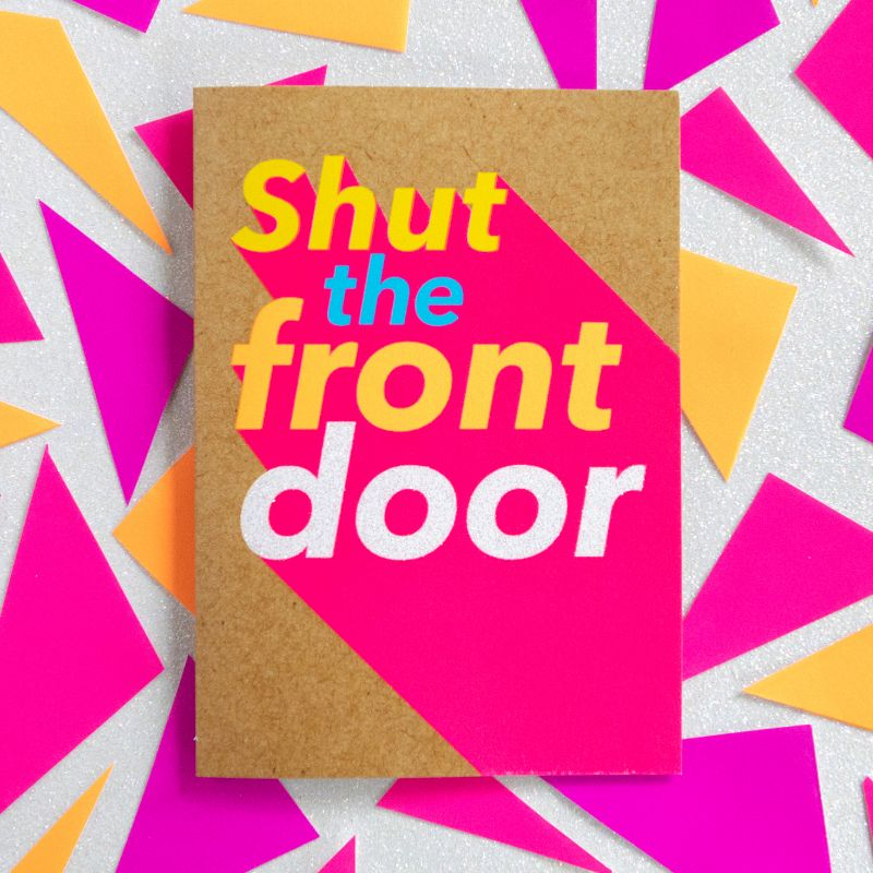 Shut The Front Door-Bettie Confetti