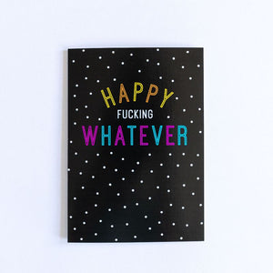 Funny Birthday Card | Happy Fucking Whatever - Bettie Confetti