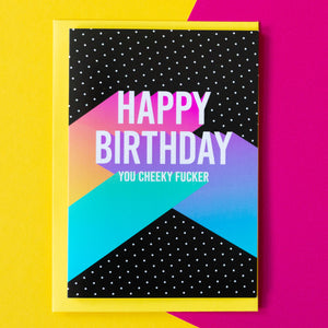 Funny Birthday Card | Happy Birthday You Cheeky Fucker