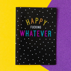 Funny Birthday Card | Happy Fucking Whatever