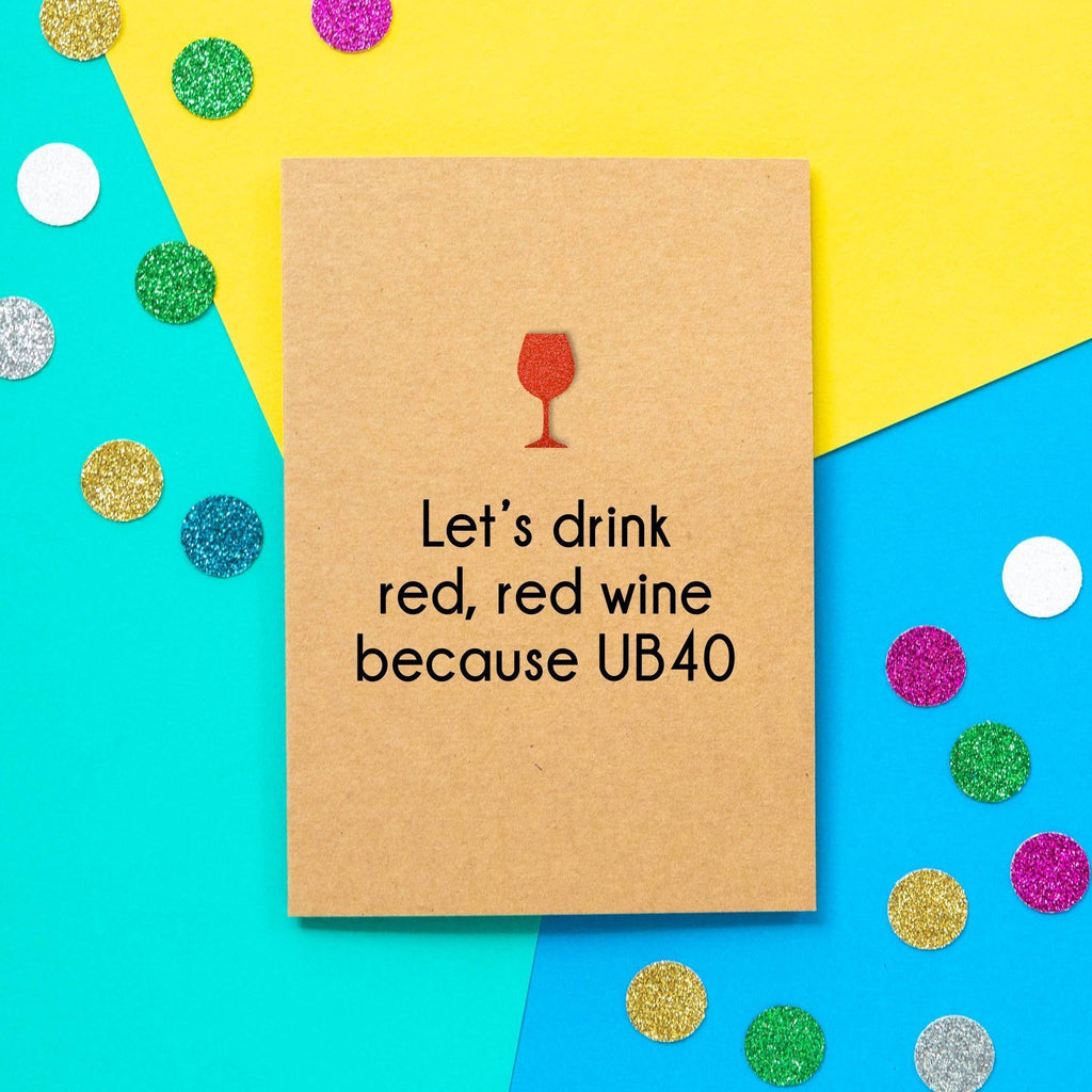 Funny 40th Birthday Card | Let's Drink Red Red Wine Because UB40. - Bettie Confetti