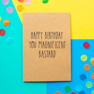 Funny Birthday Card | Happy Birthday you magnificent bastard - Bettie Confetti