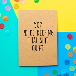 Funny 50th Birthday Card | 50? I'd be keeping that shit quiet - Bettie Confetti