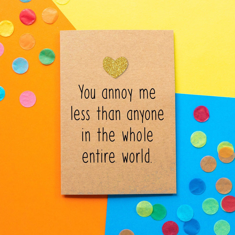 Funny Valentine's Day Card | You Annoy Me Less Than Anyone In The Whole World - Bettie Confetti