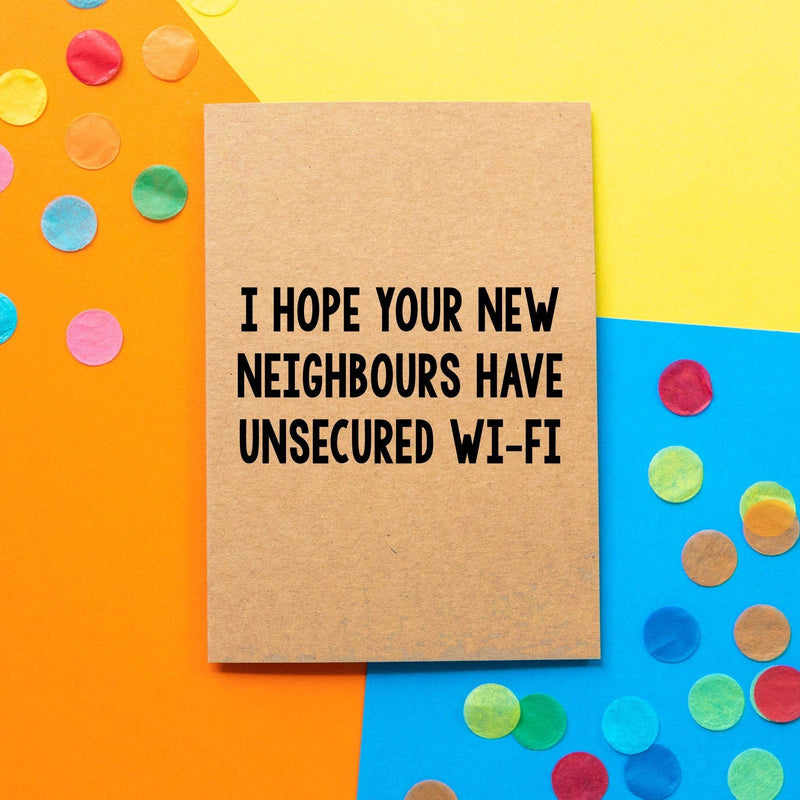 Funny New Home Card | I hope your new neighbours have unsecured wi-fi - Bettie Confetti