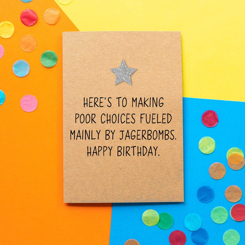 Funny Birthday Card | Here's To Making Poor Choices Fuelled Mainly By Jagerbombs - Bettie Confetti
