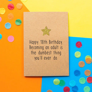 Funny 18th Birthday Card | Becoming An Adult Is The Dumbest Thing You'll Ever Do - Bettie Confetti