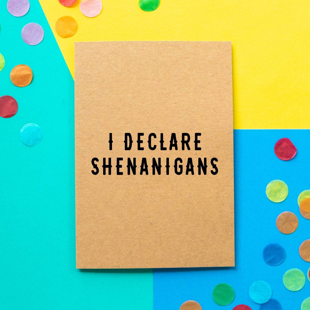 Funny Birthday Card | I Declare Shenanigans - Bettie Confetti