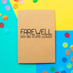 Funny Farewell Card | Farewell You Big Stupid Leaver - Bettie Confetti