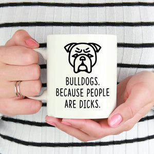 Bulldog Mug | Bulldogs. Because People Are Dicks. - Bettie Confetti