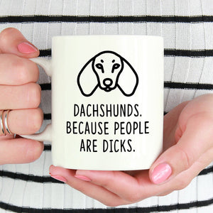 Dachshund Mug | Dachshunds. Because People Are Dicks - Bettie Confetti