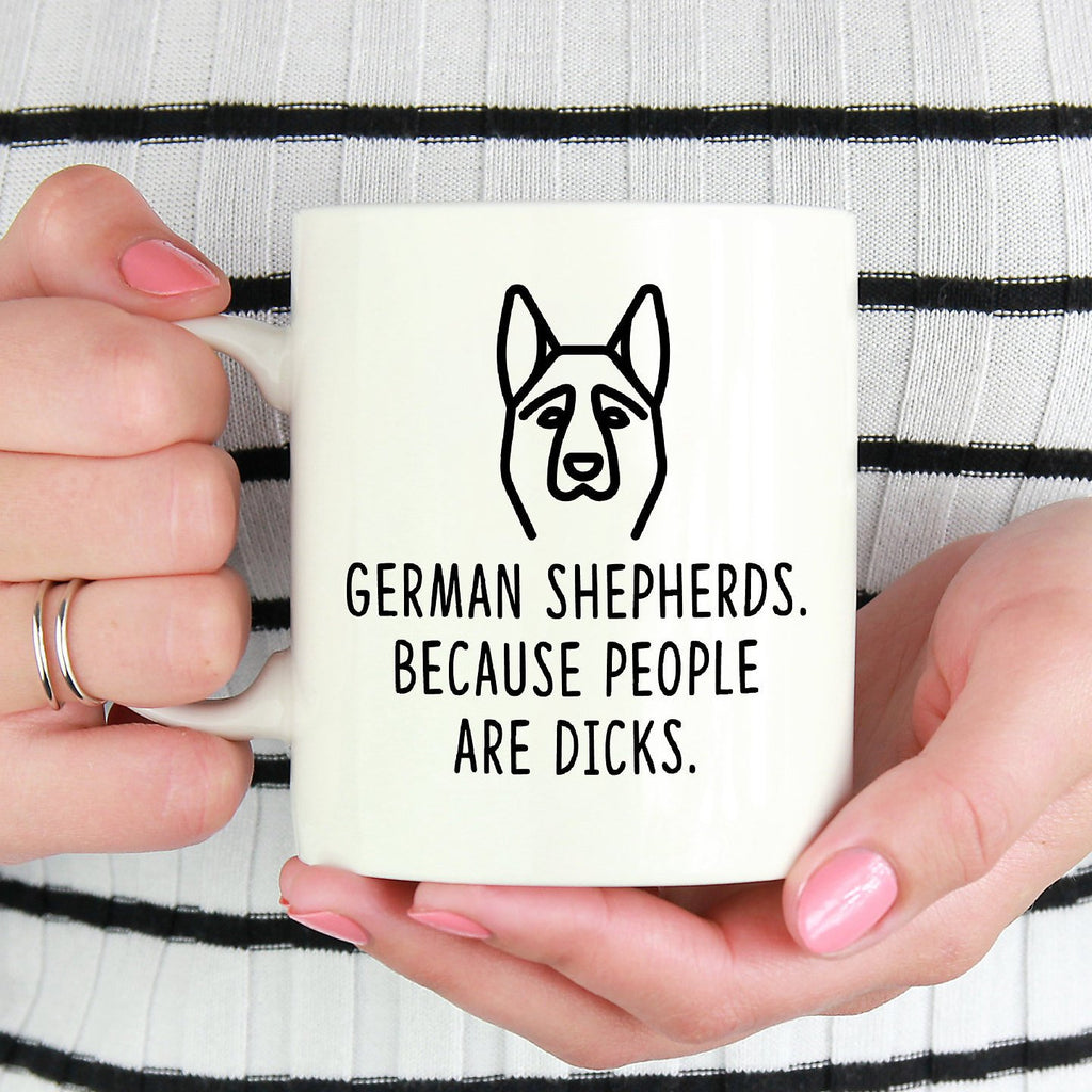 German Shepherd Mug | German Shepherd. Because People Are Dicks - Bettie Confetti