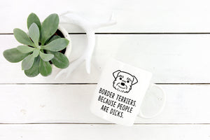 Border Terrier Mug | Border Terriers. Because people are dicks. - Bettie Confetti