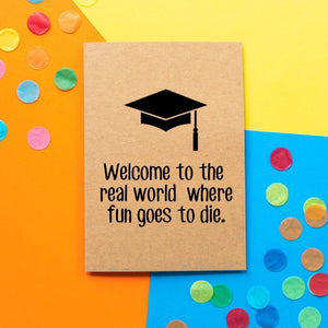 Funny Graduation Card | Welcome to The Real World Where Fun Goes To Die - Bettie Confetti