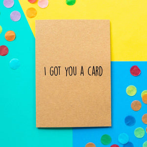 Funny Card | I Got You A Card - Bettie Confetti