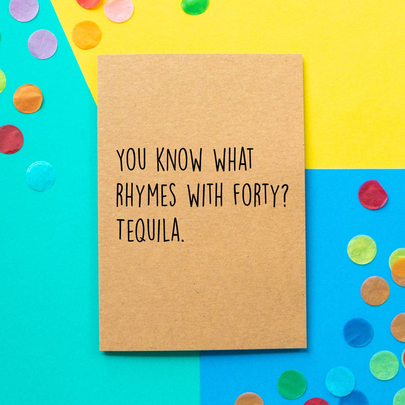 Funny 40th Birthday Card | You Know What Rhymes With Forty? Tequila. - Bettie Confetti