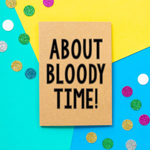 Funny Engagement Card | About Bloody Time-Bettie Confetti