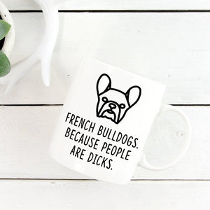 French Bulldog Mug | French Bulldogs. Beacause People Are Dicks. - Bettie Confetti