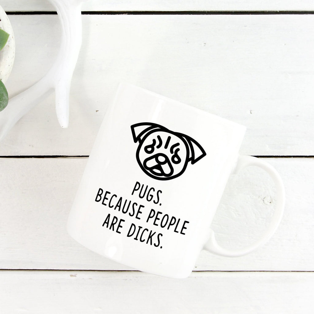 Pug Mug | Pugs. Beacause People Are Dicks. - Bettie Confetti