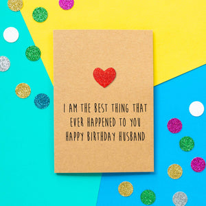 Funny Husband Birthday Card | I Am The Best Thing That Ever Happened To You - Bettie Confetti