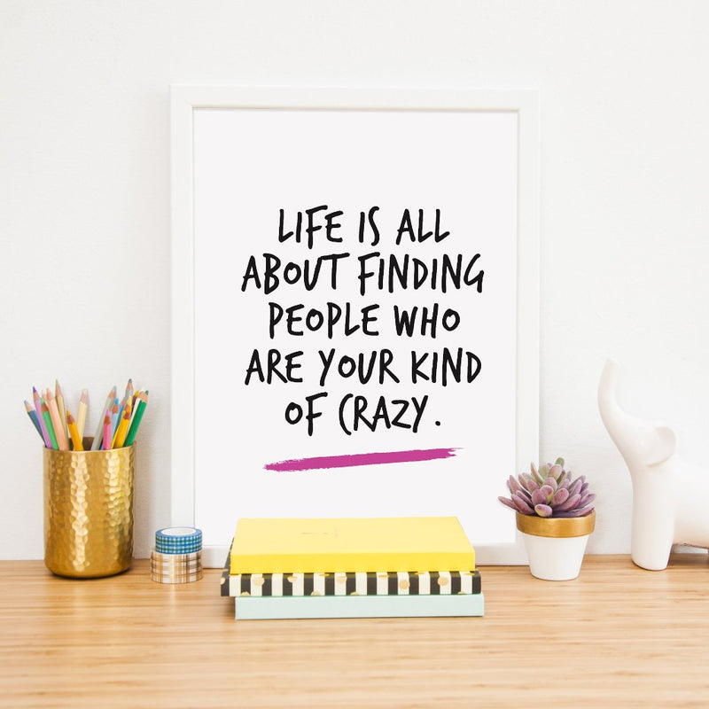 Friendship Print | Life Is AllAbout Finding People Who Are Your Kind Of Crazy - Bettie Confetti