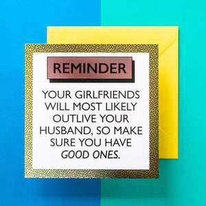 Funny Friend Birthday Card | Good Girlfriends Will Outlive Your Husband - Bettie Confetti