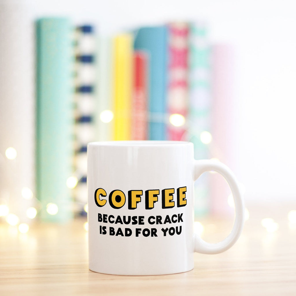 Funny Mug | Coffee. Because Crack Is Bad For You-Bettie Confetti