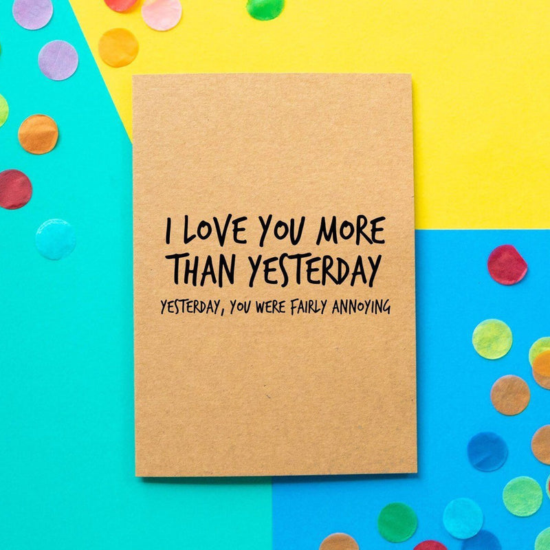 Funny Valentine's Day Card | Love You More Than Yesterday, Yesterday You Were Fairly Annoying - Bettie Confetti
